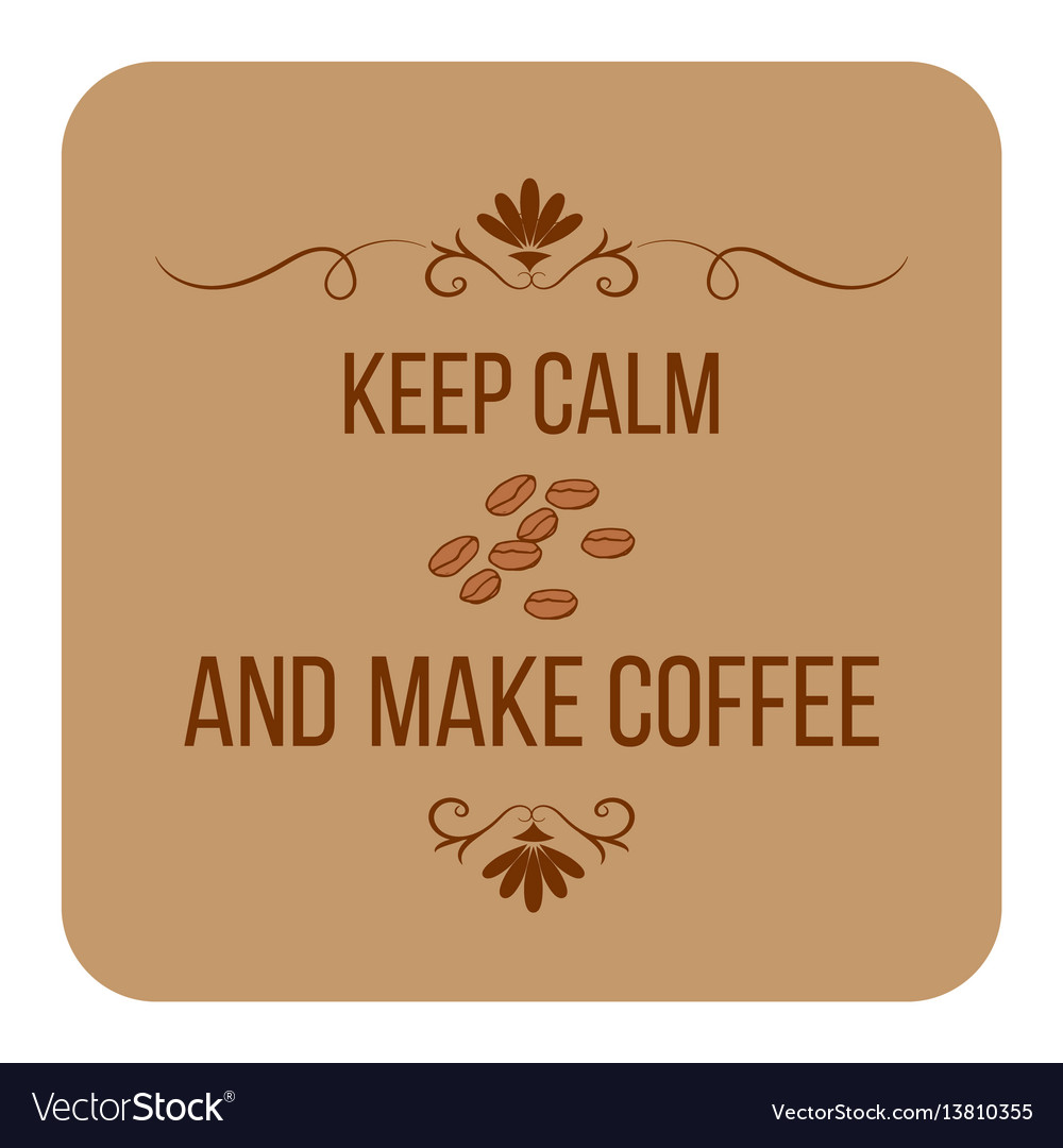 Keep calm and make coffee quote about coffee vector image