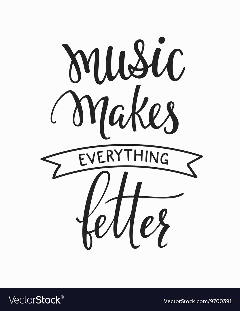 Music makes everything better quote typography vector image