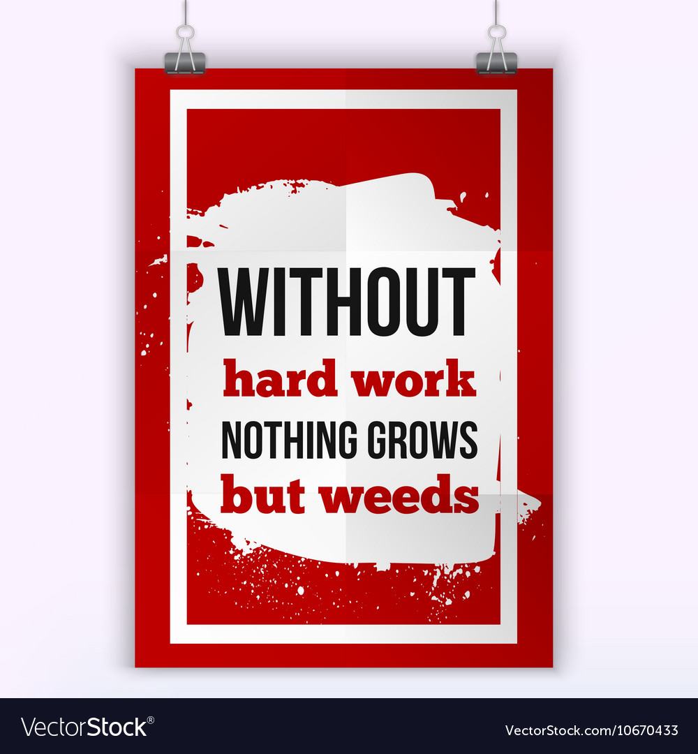 Without hard work nothing grows but weeds vector image