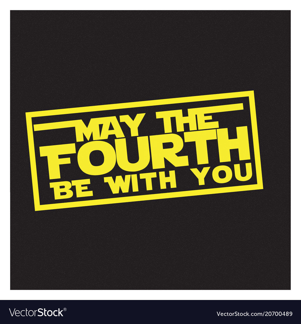May The Fourth Be With You Royalty Free Vector Image