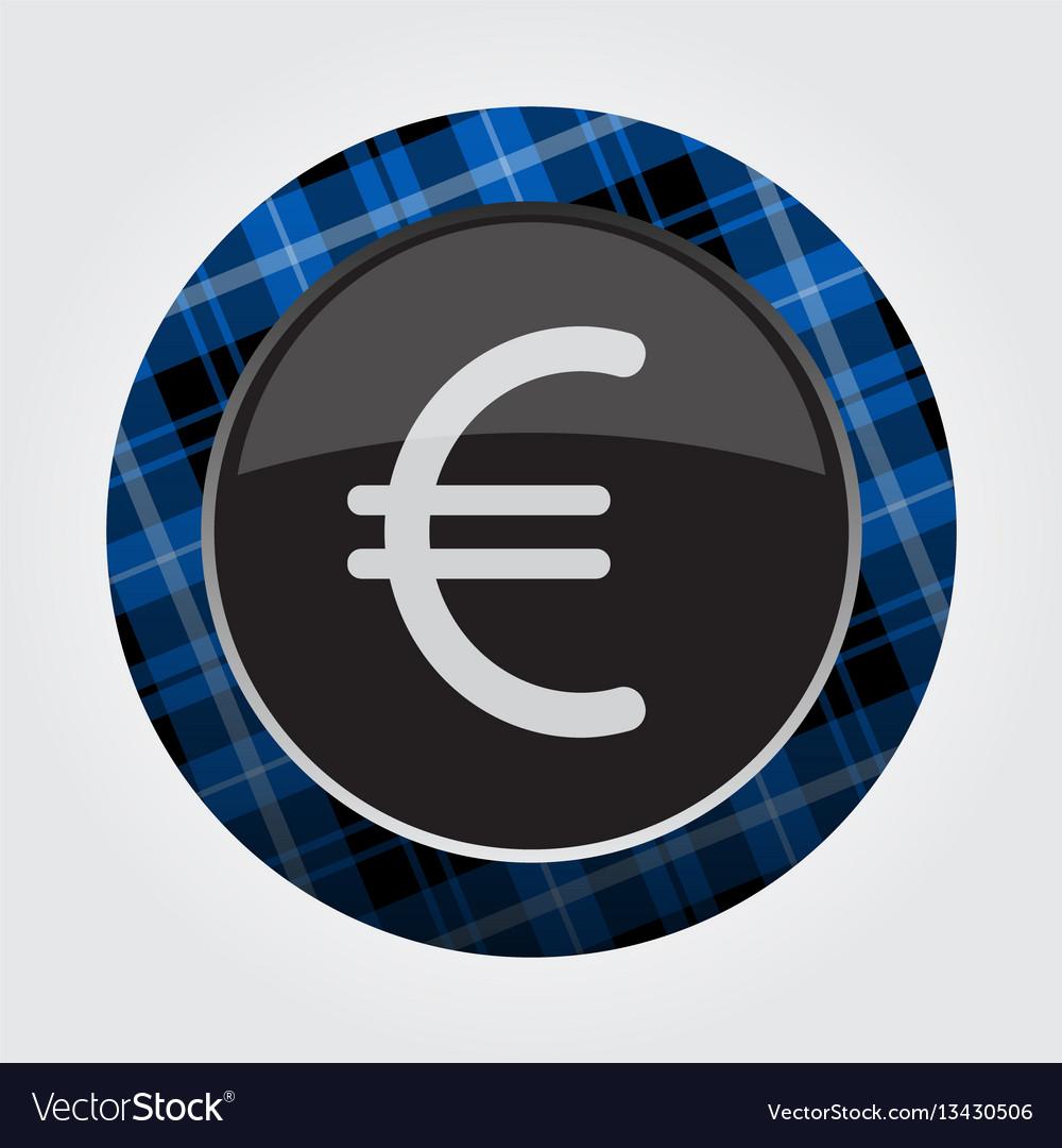 Button blue black tartan euro currency symbol vector image button blue black tartan euro currency symbol vector image buycottarizona Choice Image