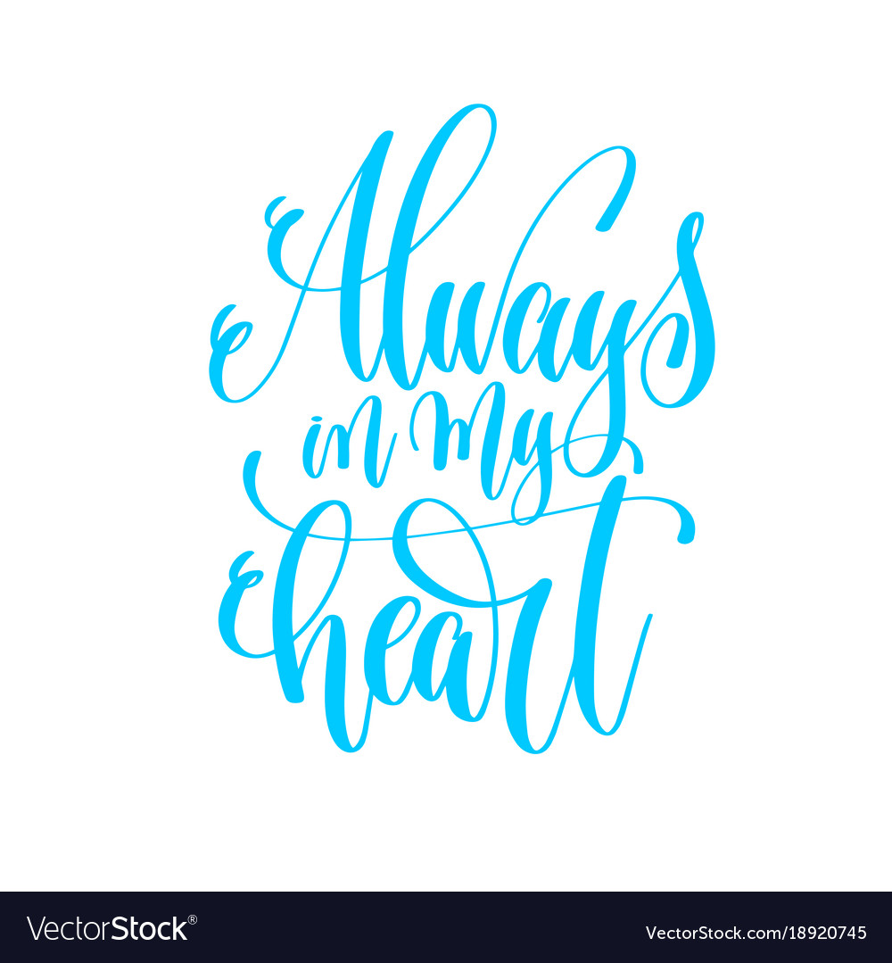 Love Quot Always In My Heart  Hand Lettering Love Quote To Vector Image