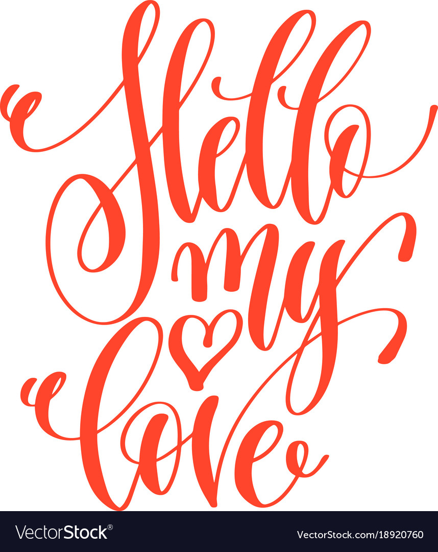 Love Quot Hello My Love  Hand Lettering Love Quote To Vector Image