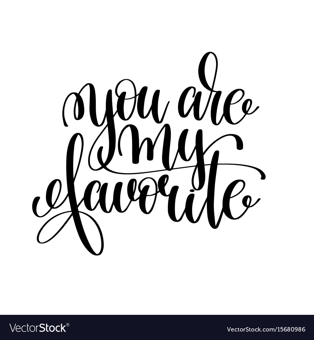 You are my favorite black and white ink lettering vector image