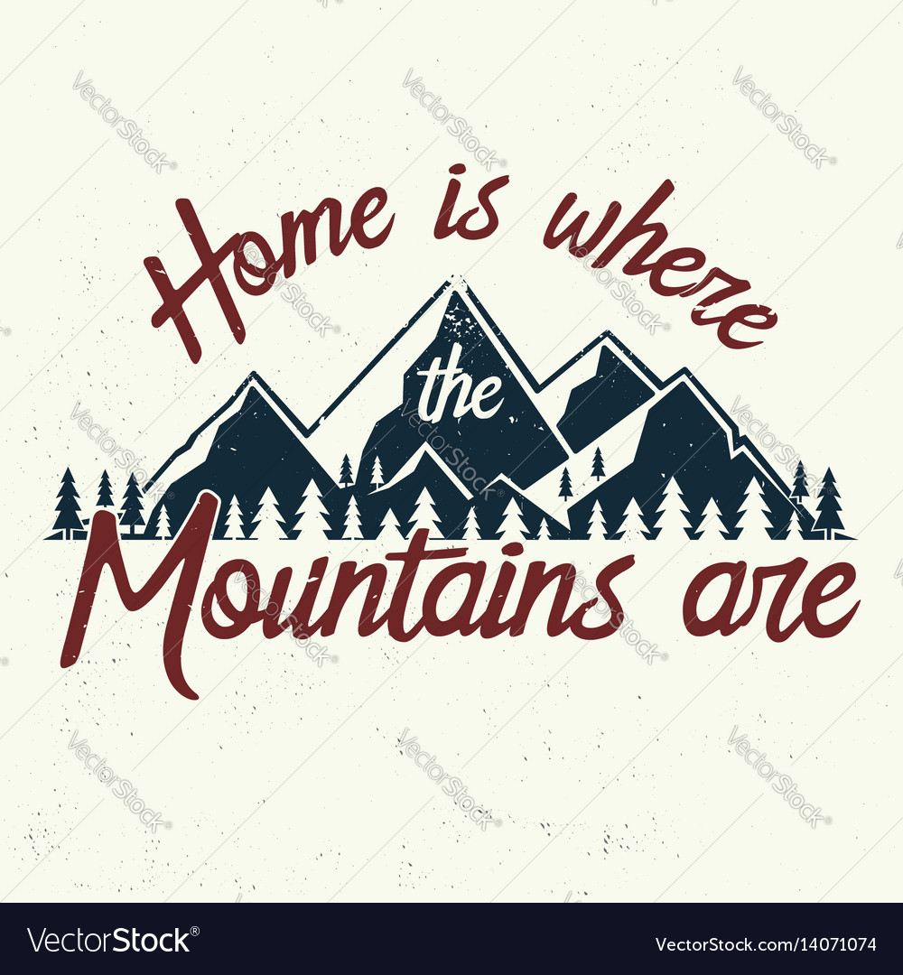 Home is where the mountains are vector image