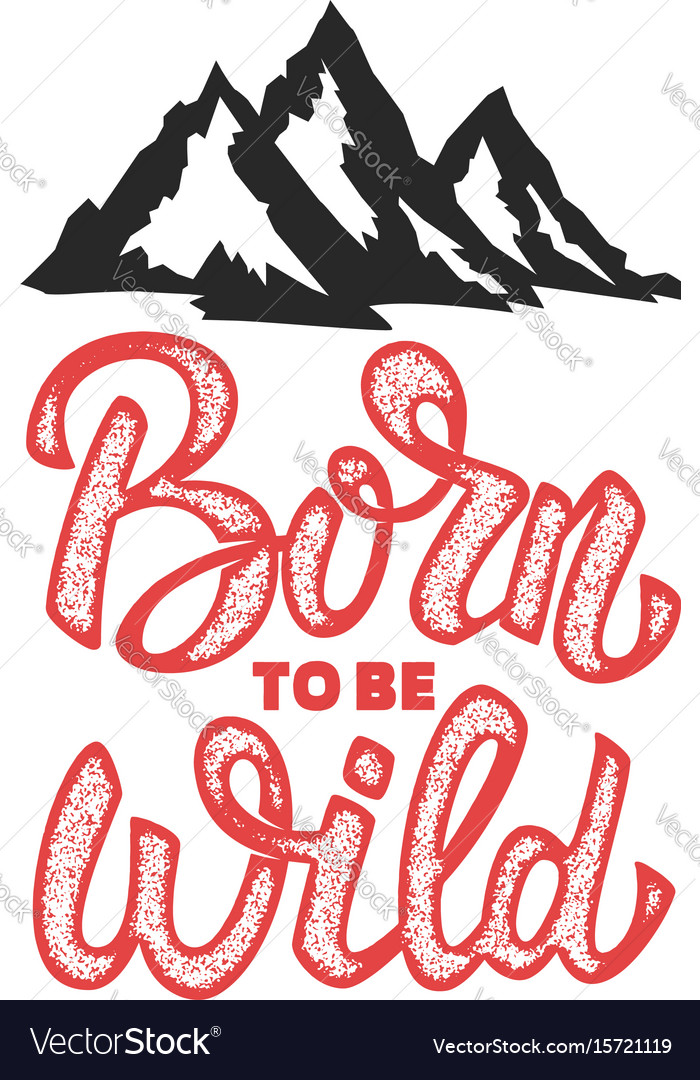 Born to be wild hand drawn lettering phrase with vector image