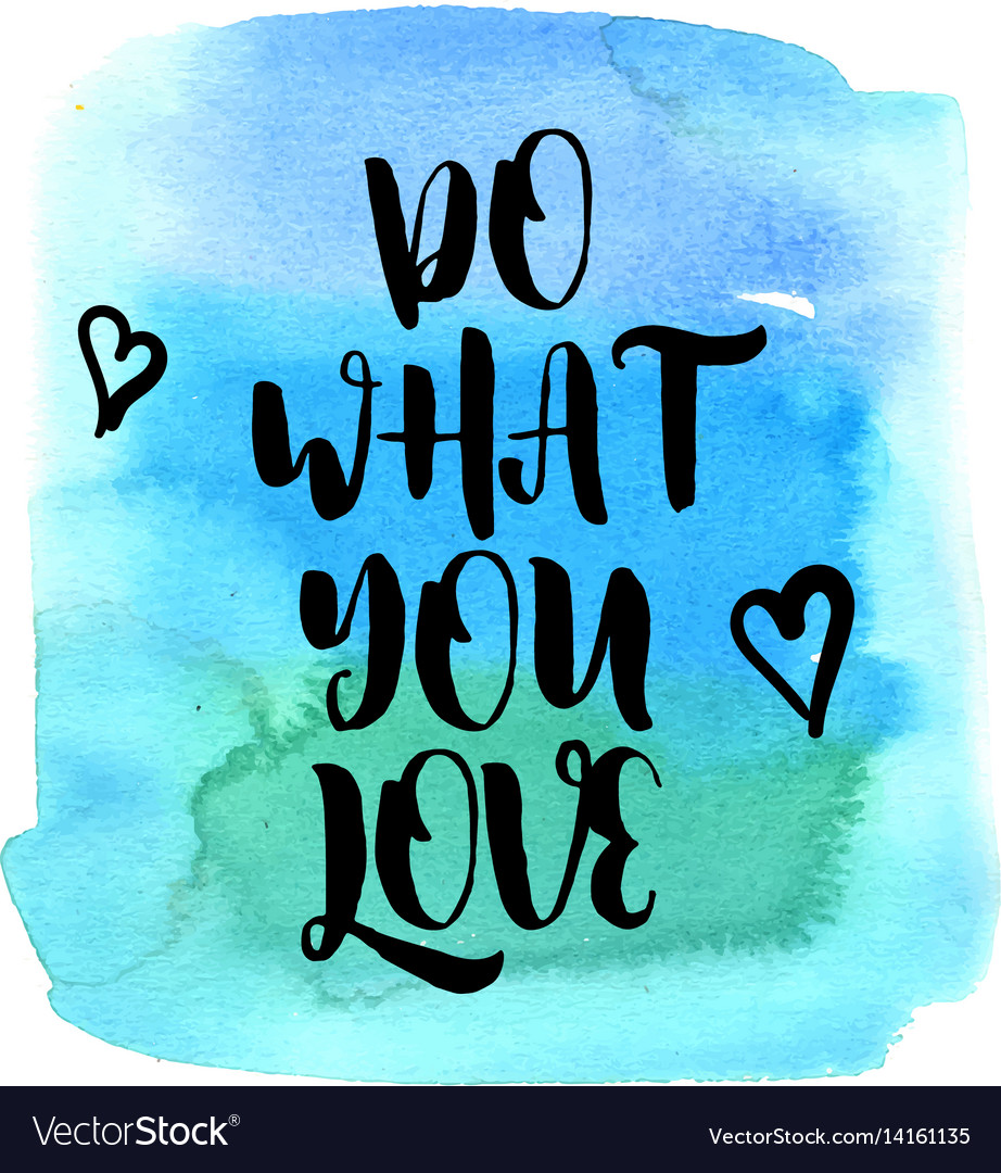 Do What You Love Love What You Do Quote Quote Do What You Love Royalty Free Vector Image