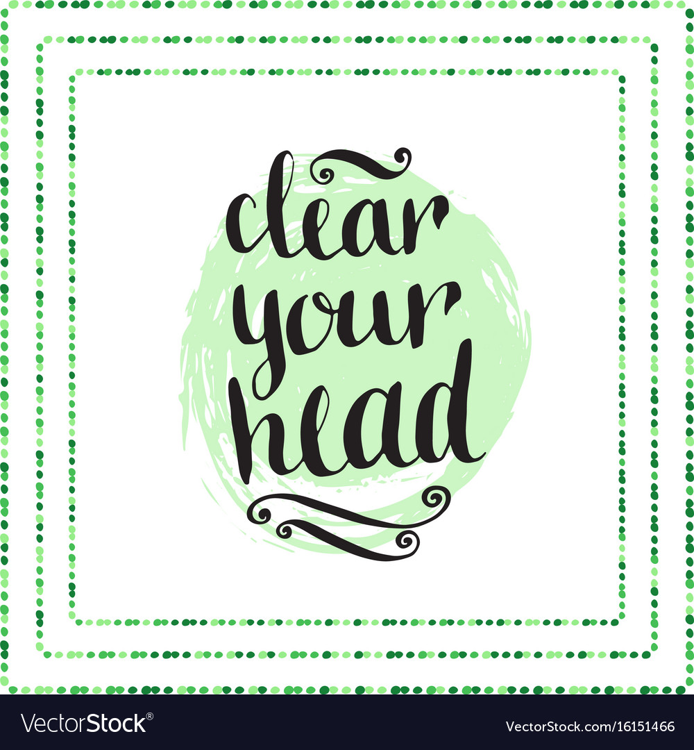 Hand drawn calligraphic quote - clear your head vector image
