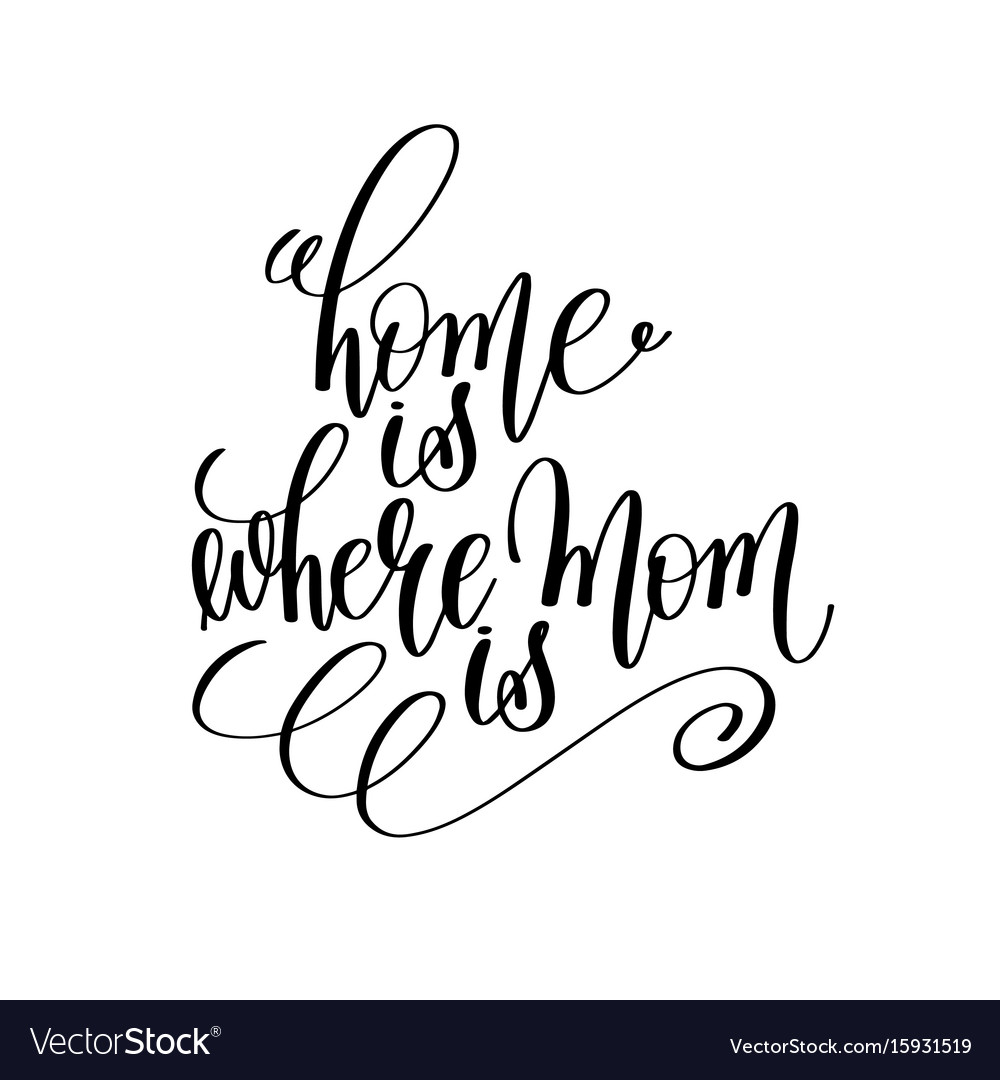 Home is where mom is black and white hand vector image