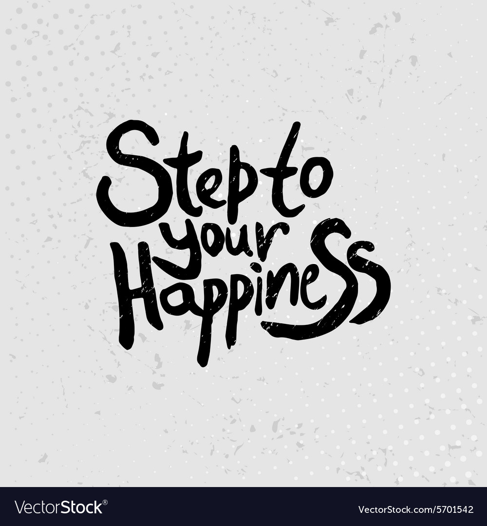 Step to your happiness - hand drawn quotes black vector image
