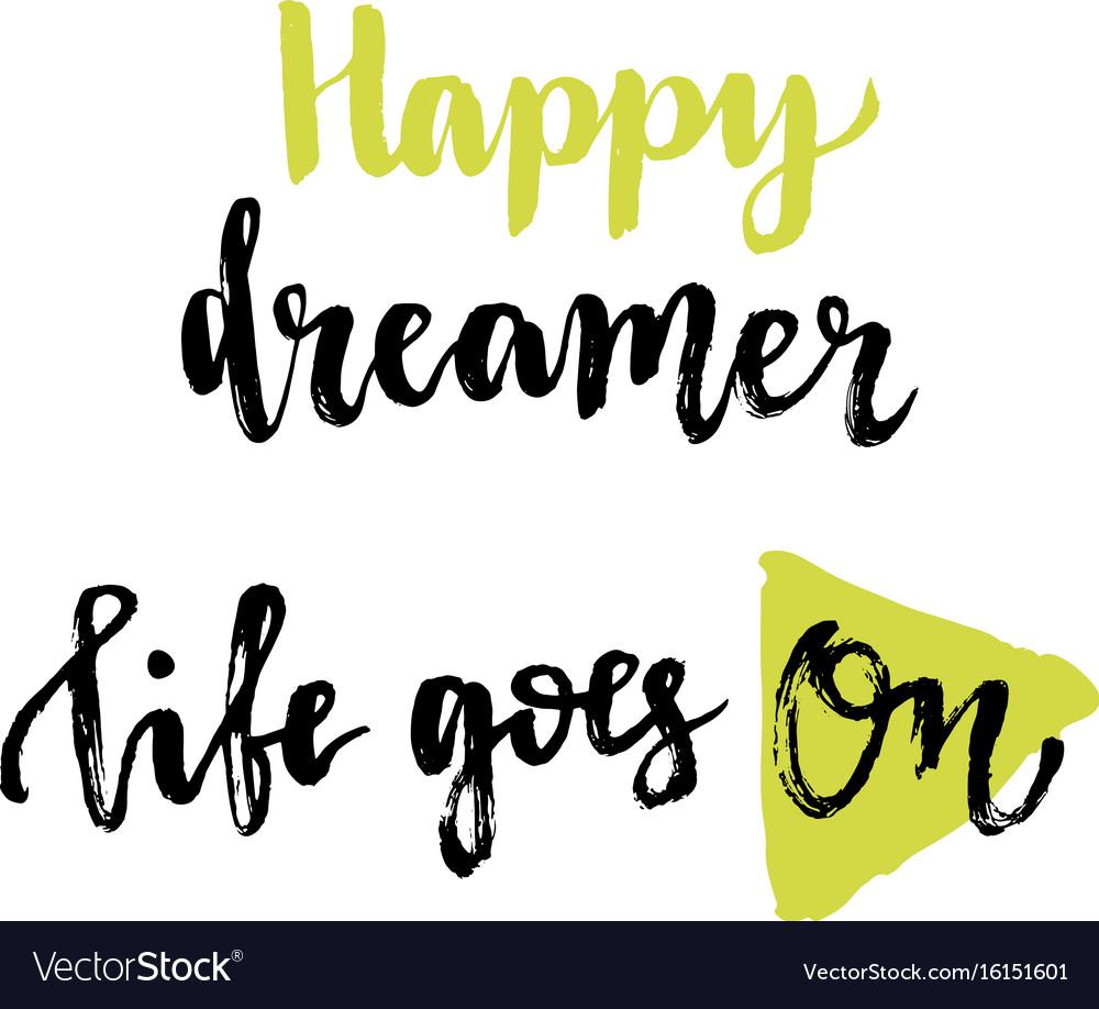 Inspirational Phrases Happy Dreamer Life Goes On Inspirational Phrases Vector Image