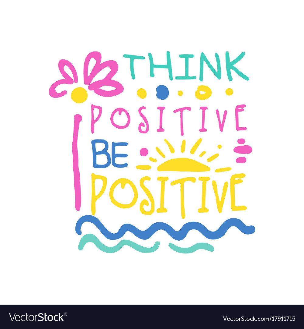 Think Positive Be Optimistic Quotes: Think Positive Do Positive Slogan Hand Written Vector Image