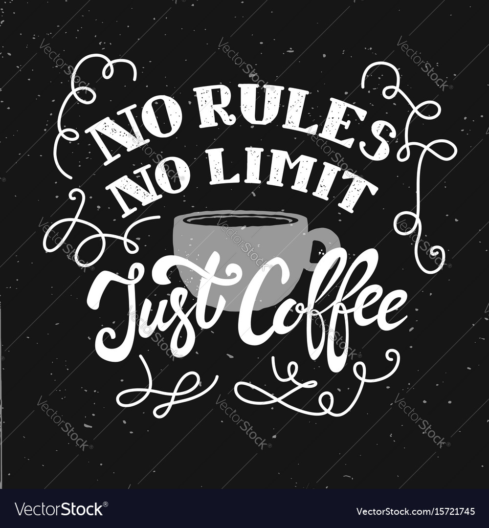 No rules no limit just coffee hand drawn vector image