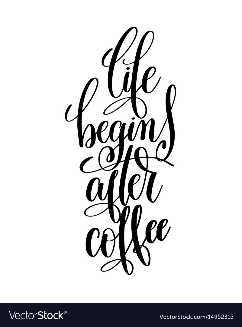 Merveilleux Life Begins After Coffee Black And White Hand Vector Image