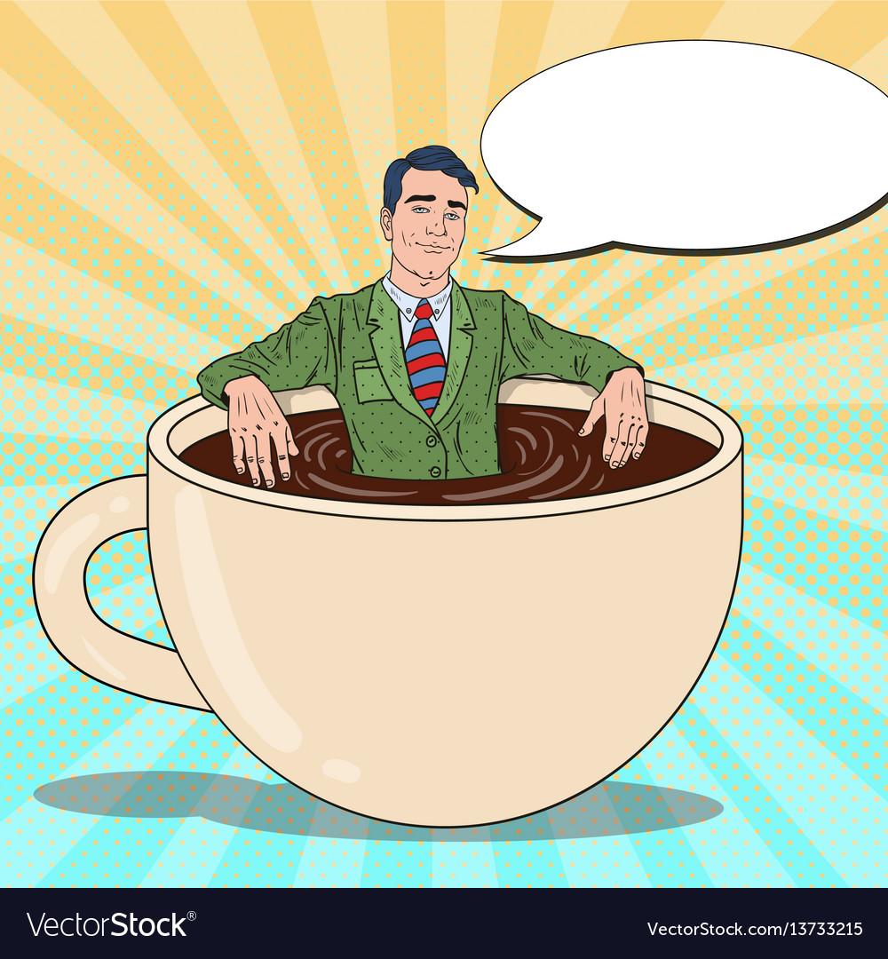 Pop art businessman relaxing in coffee cup vector image