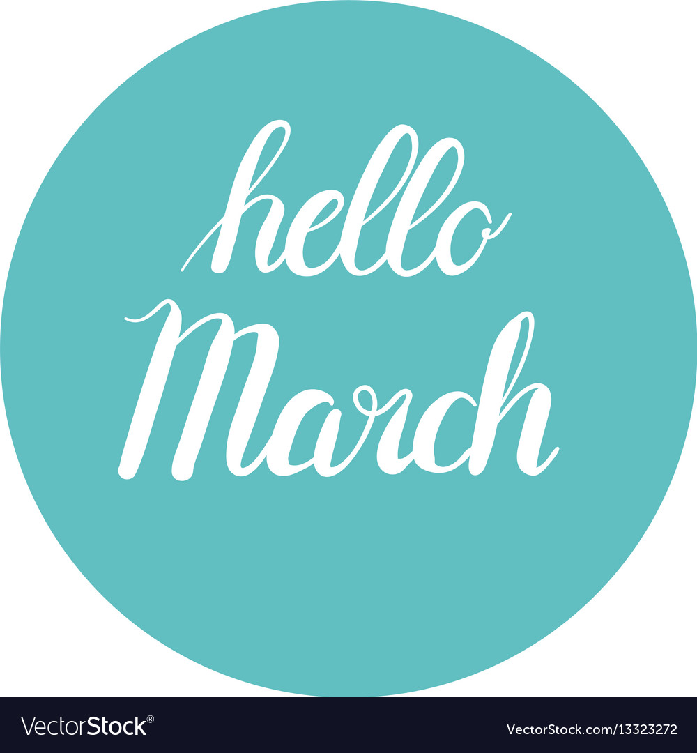 Hand-written hello march words calligraphy vector image