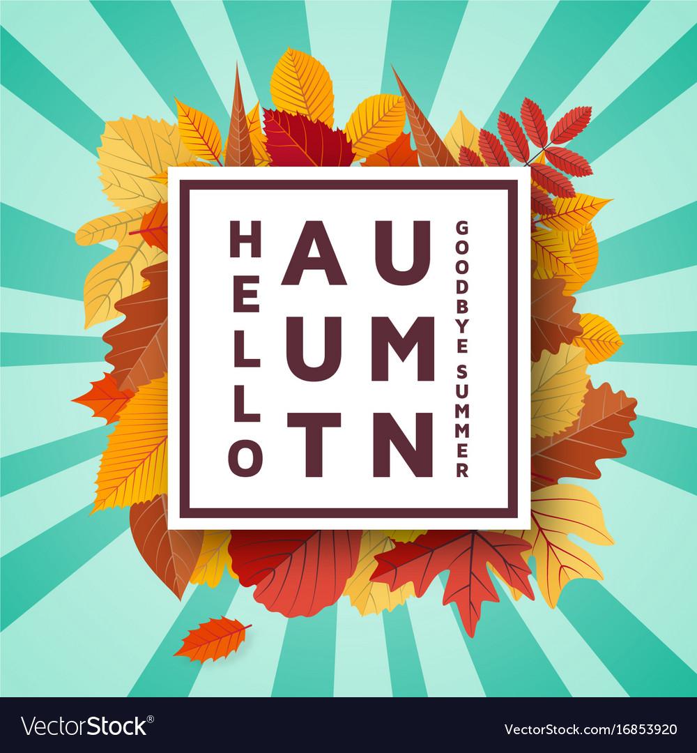 Hello autumn goodbye summer background template vector image