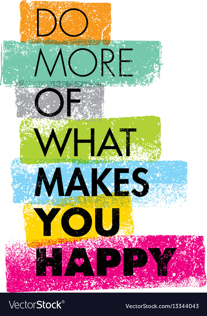 do more of what makes you happy motivation quote vector image. Black Bedroom Furniture Sets. Home Design Ideas
