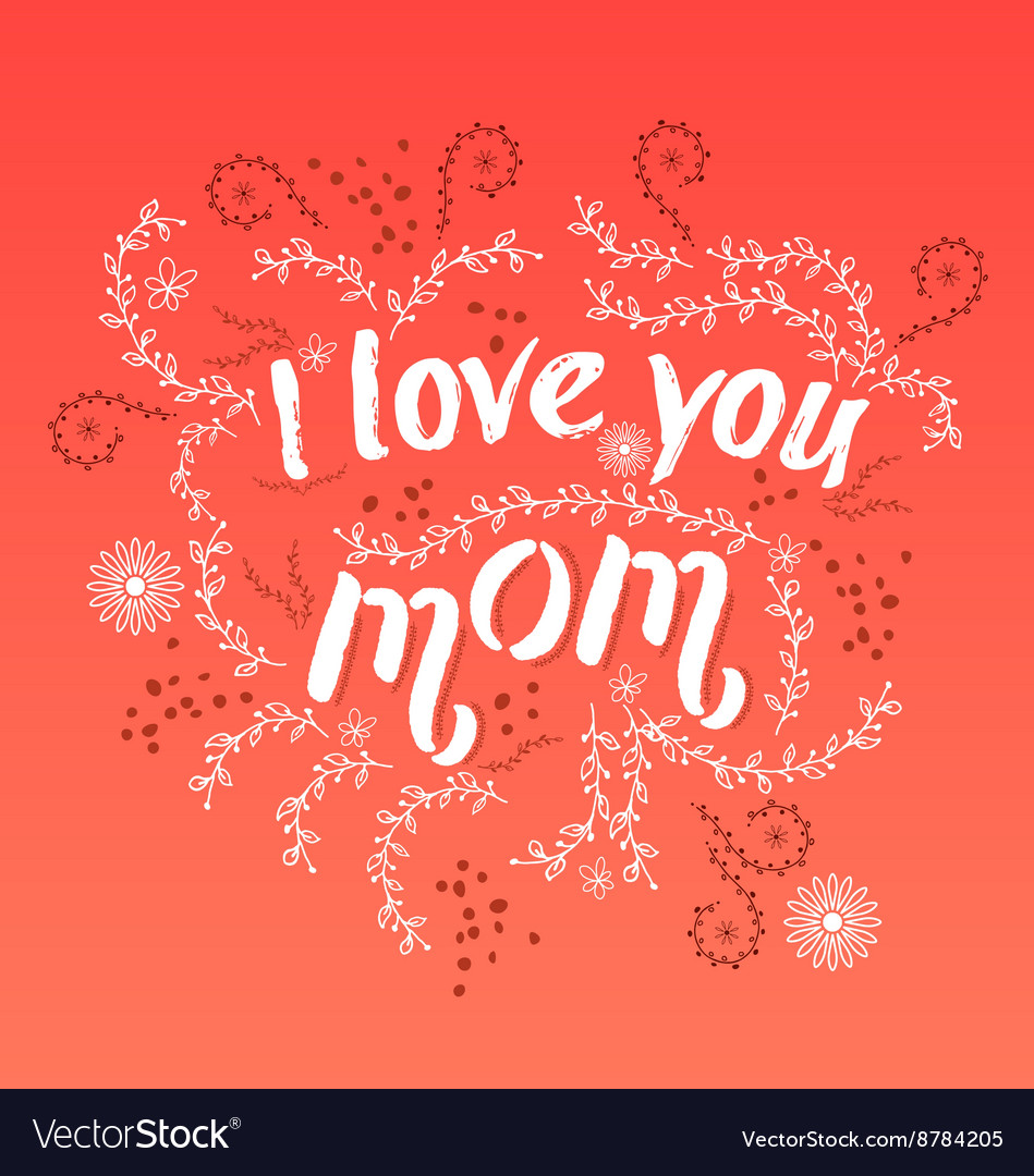 I Love You Mom Quotes Hand Drawn Card With Quote I Love You Mom And Vector Image
