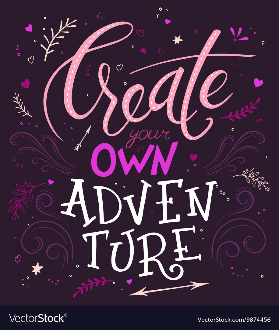 Create Your Own Quote Hand Lettering Quote  Create Your Own Adventure