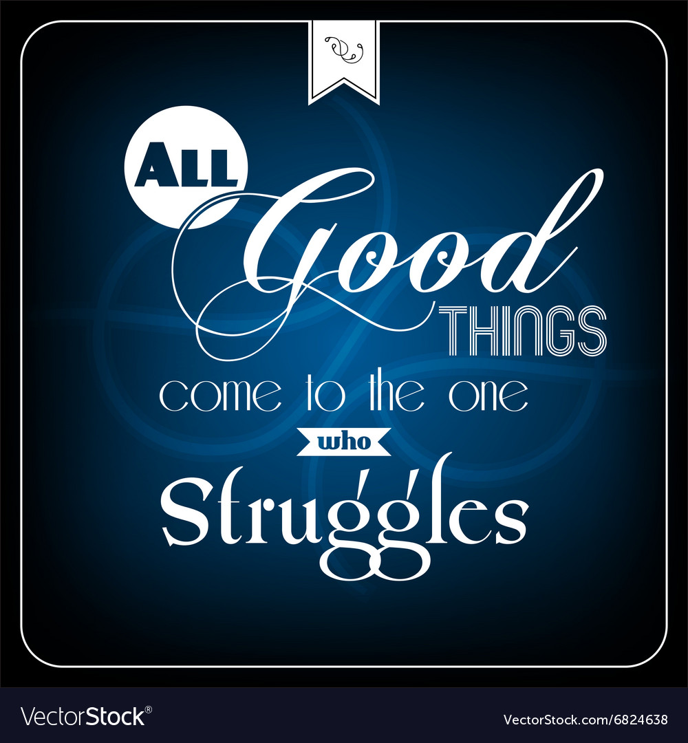 All good things com to the one who struggles vector image