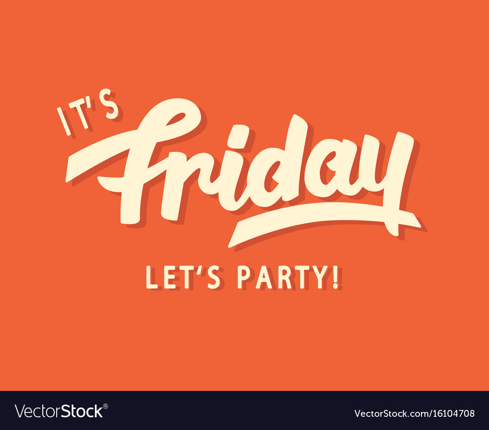 Its friday lets party vector image