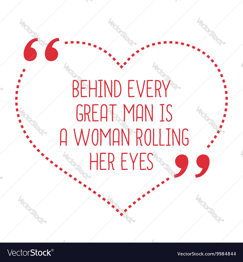 Funny love quote Behind every great man is a woman vector image