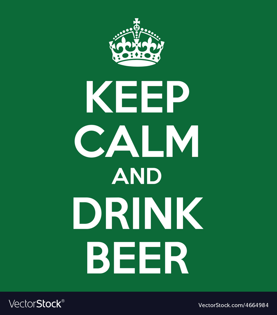 Keep Calm Quotes Keep Calm And Drink Beer Quotes Royalty Free Vector Image