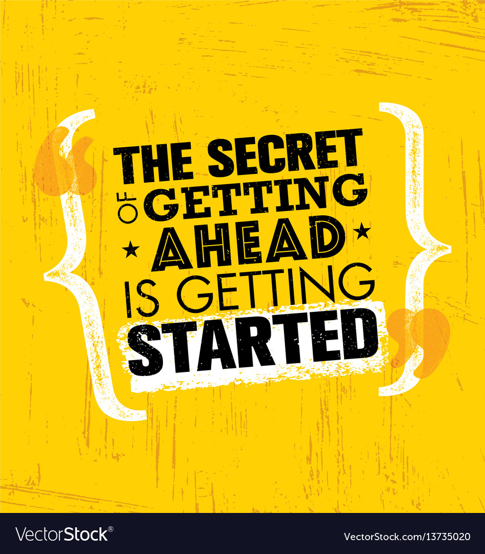 The secret of getting ahead is getting started vector image