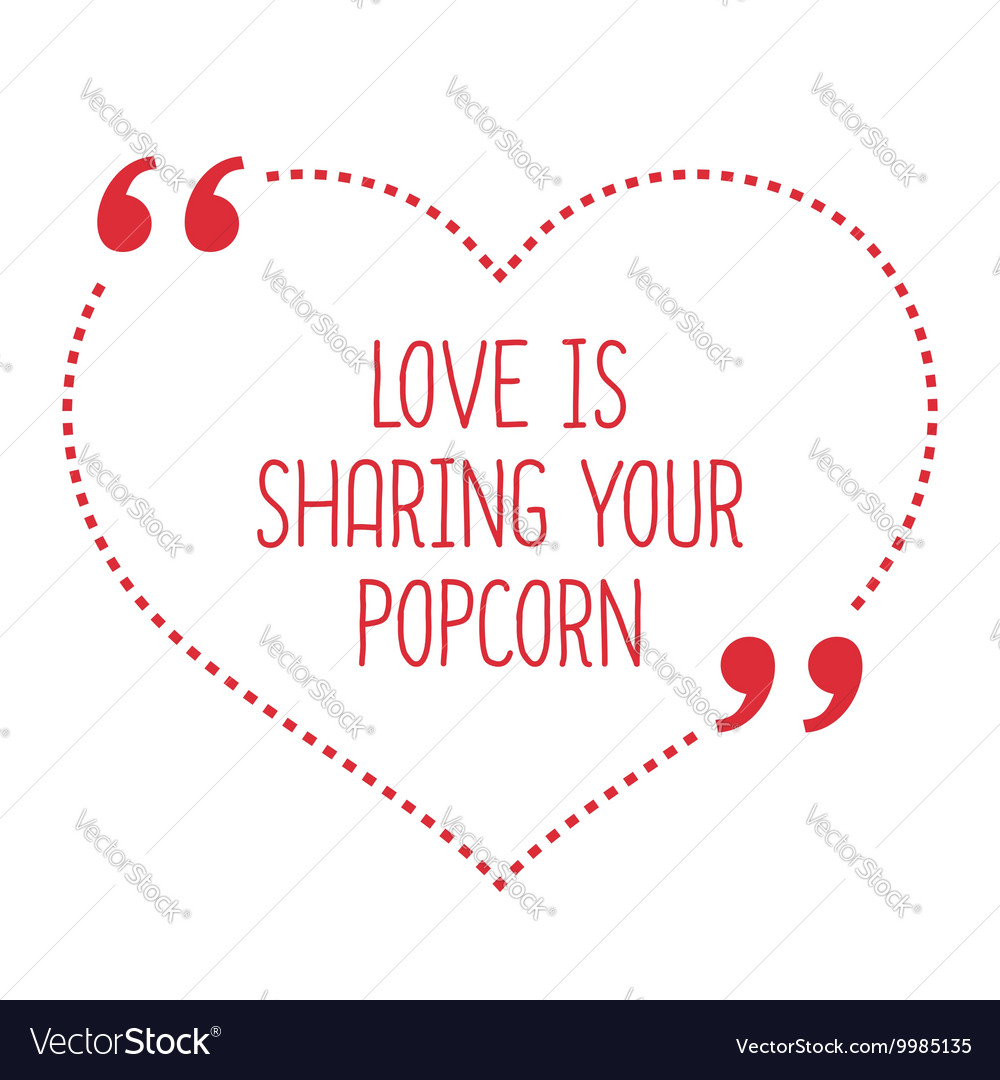 Funny love quote Love is sharing your popcorn vector image