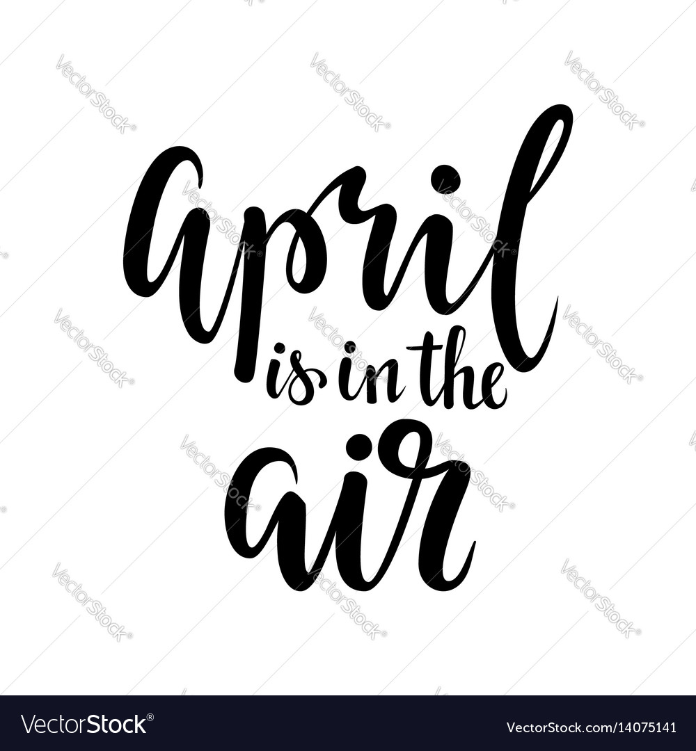 April is in the air hand drawn calligraphy and vector image