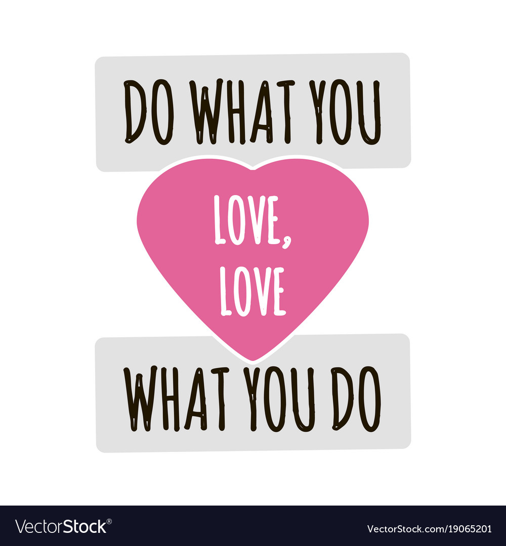 Do What You Love Love What You Do Quote Do What You Love Love What You Do Quote Lettering Vector Image