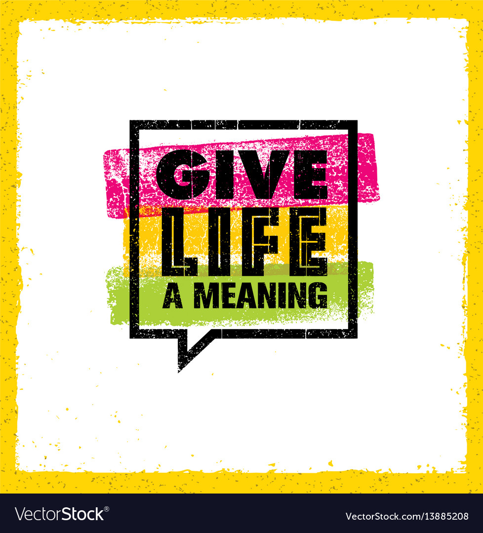 Give life a meaning inspiring creative motivation vector image