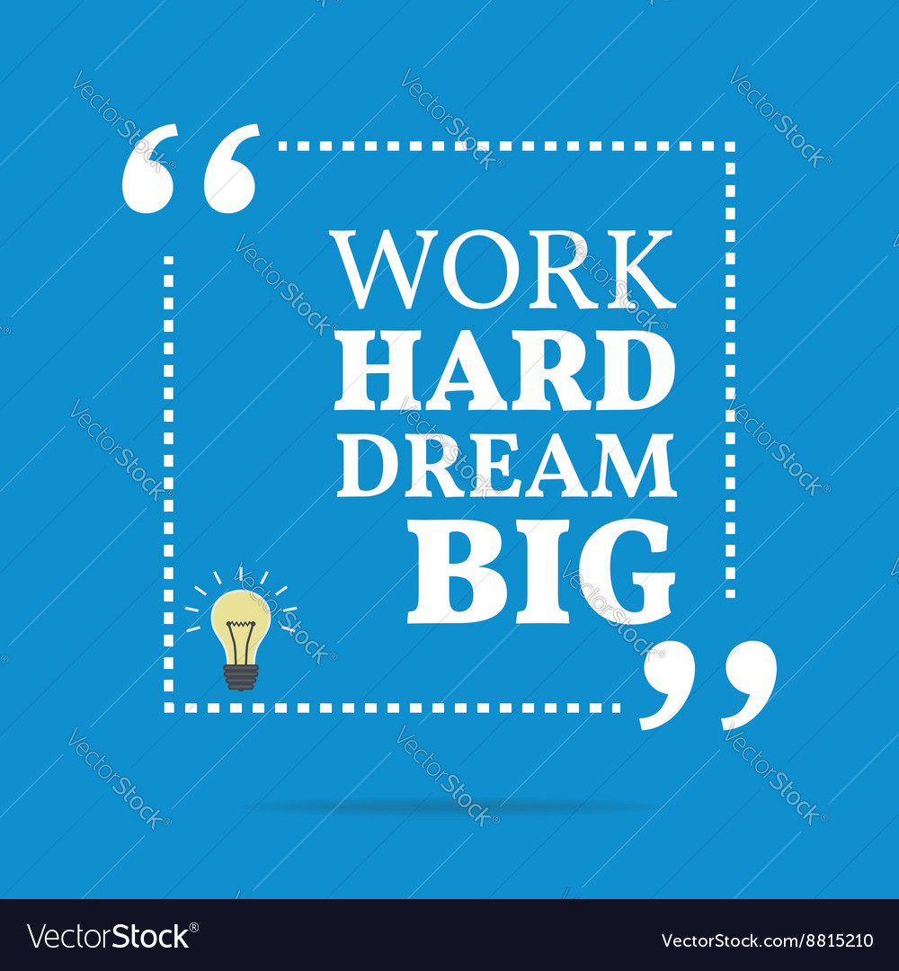 Motivational Quote For Work Inspirational Motivational Quote Work Hard Dream Vector Image