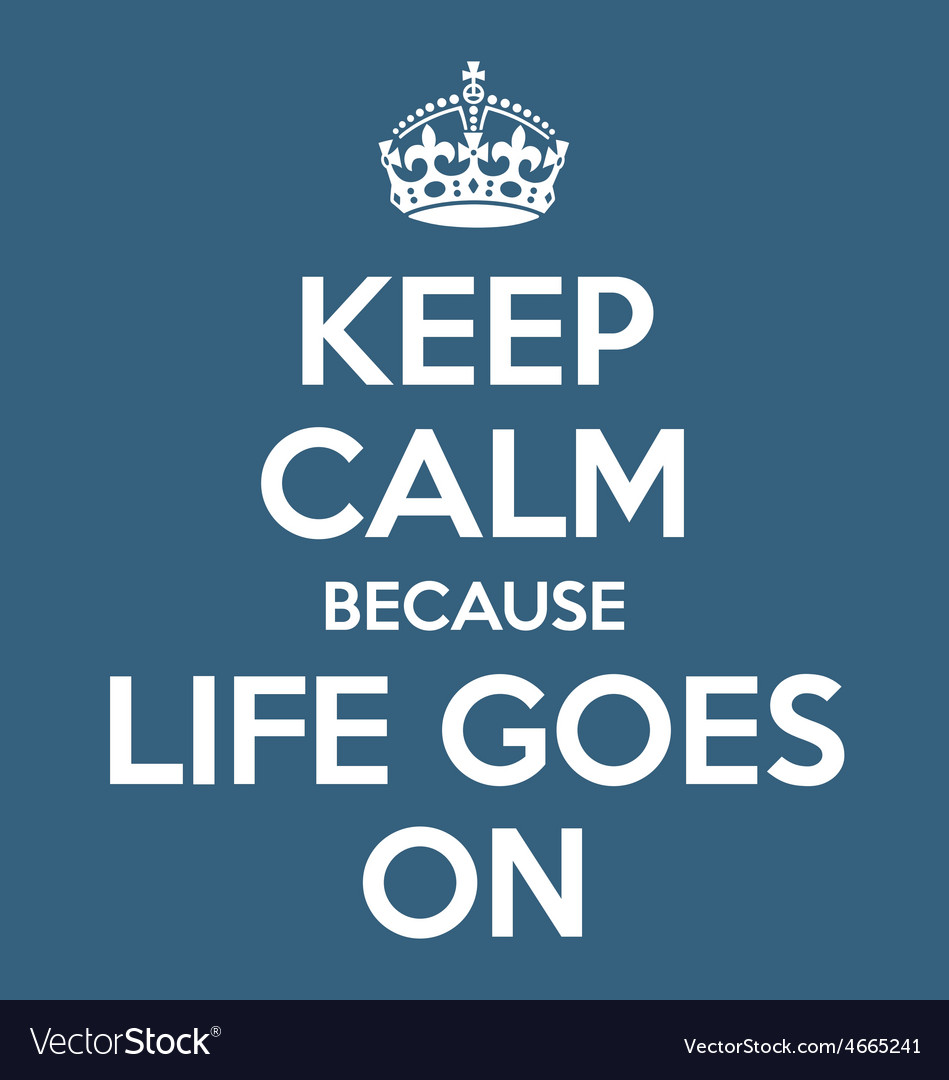Quotes About Life Goes On Keep Calm And Life Goes On Poster Quote Royalty Free Vector