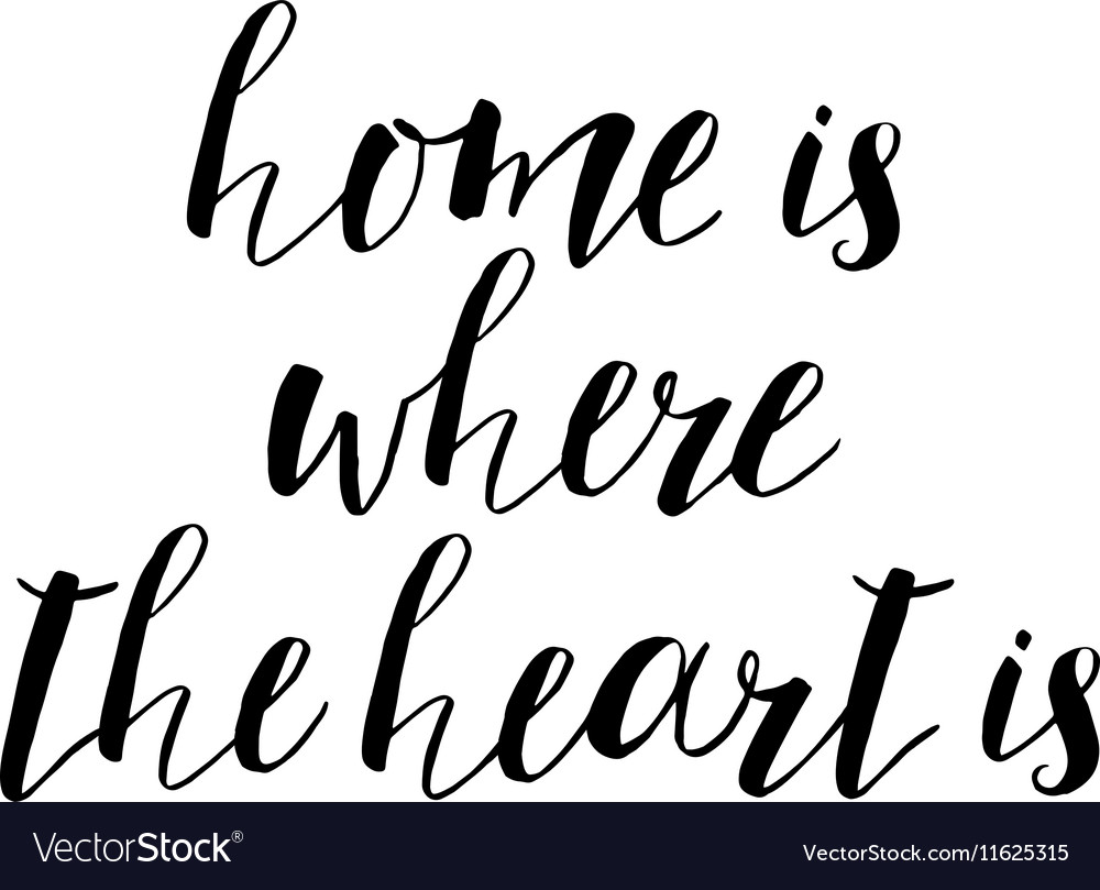 Home Is Where The Heart Is Quote Home Is Where The Heart Motivational Quote Vector Image