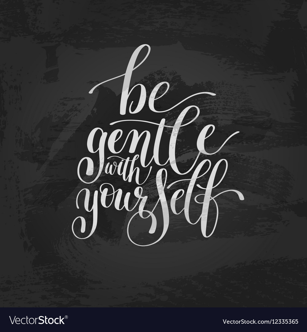 Be Gentle With Yourself Motivational Quote Hand vector image