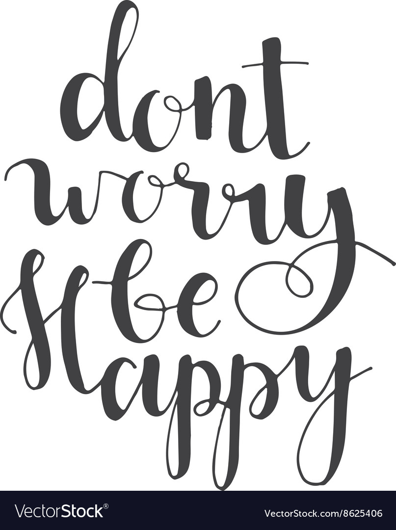 Dont worry be happy - hand lettering quote vector image