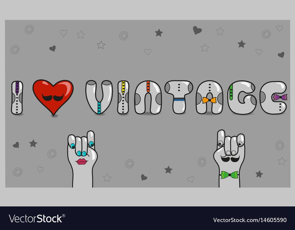 I love vintage artistic font vintage gray signs vector image