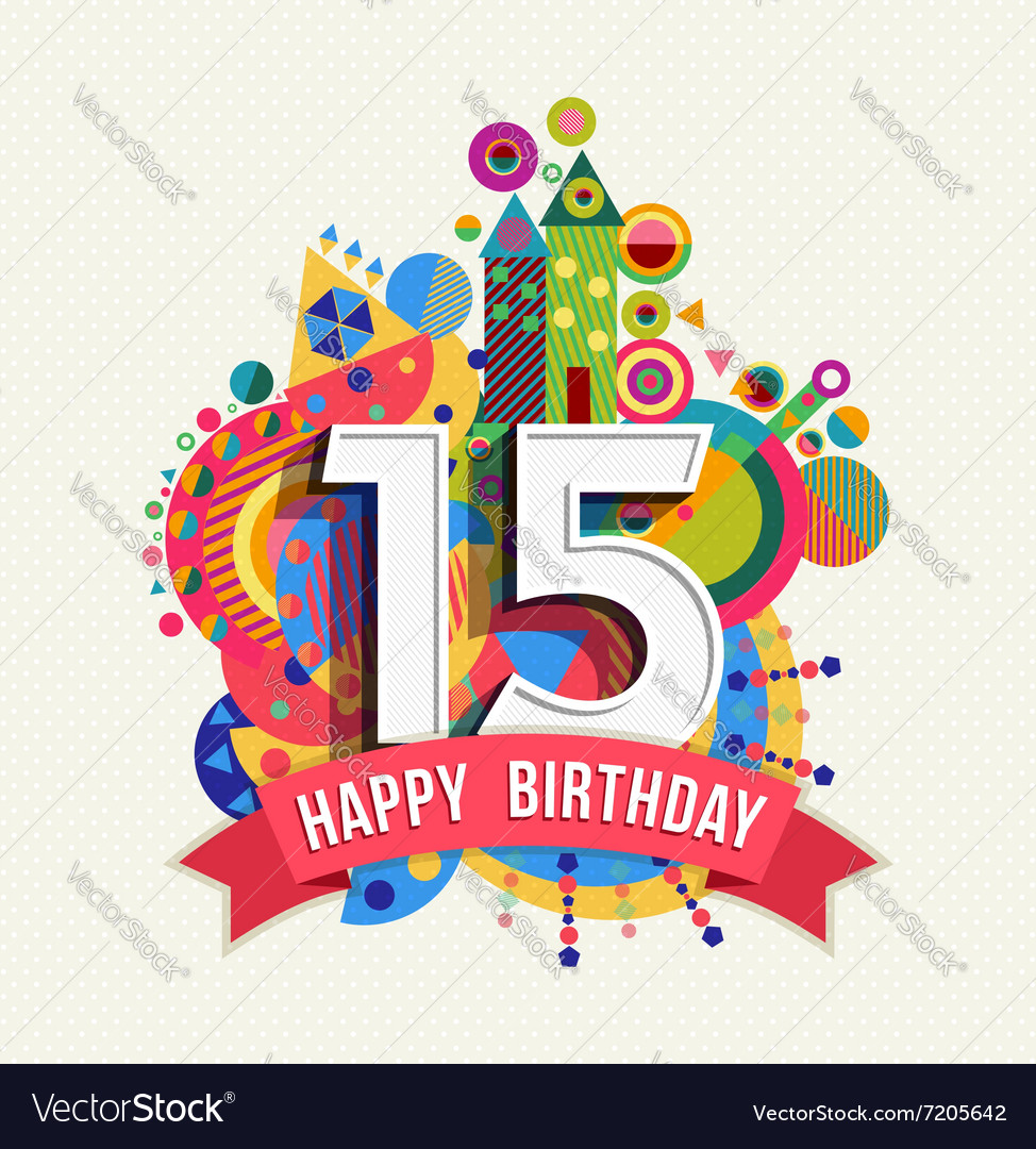 Happy Birthday Editable Card Free Vector Download 15 733: Happy Birthday 15 Year Greeting Card Poster Color Vector Image