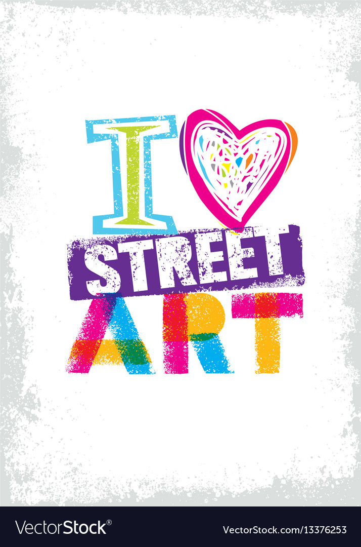 I love street art creative bright poster vector image