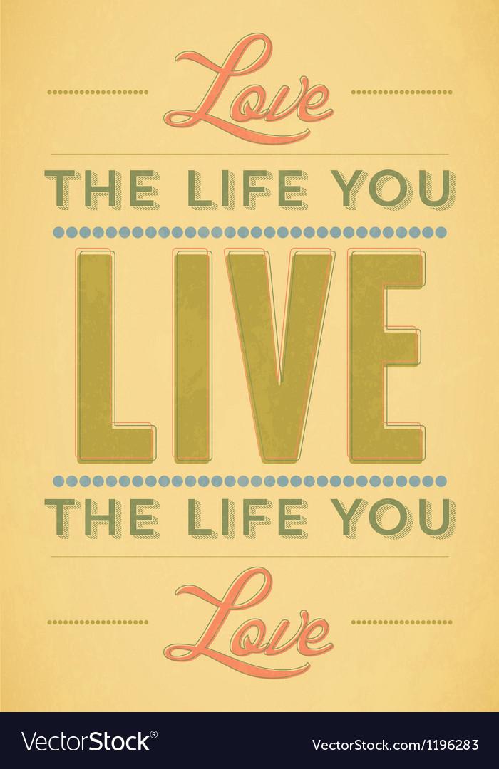Love The Life You Live Live the Life You Love vector image