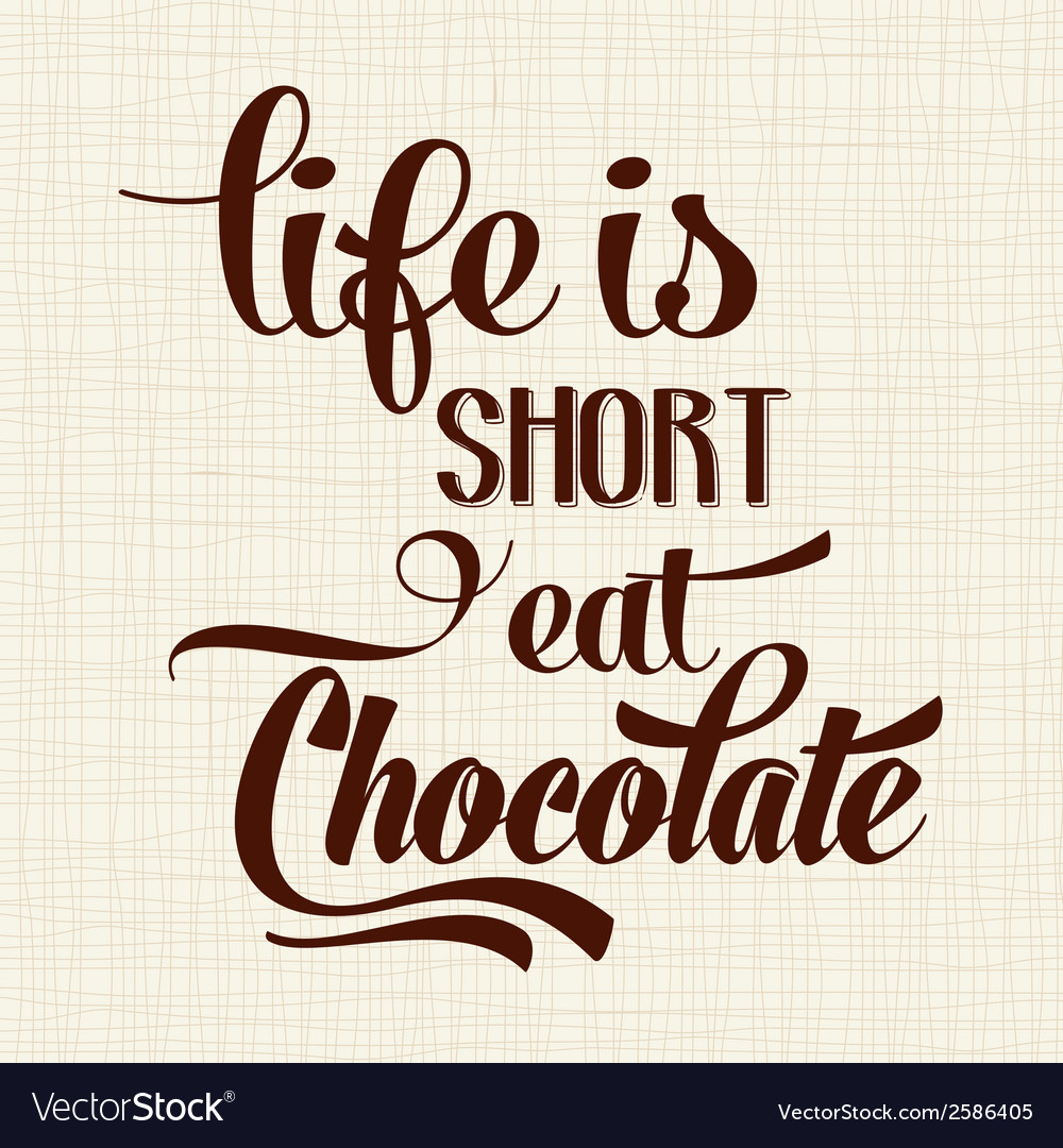 Short Quote About Life Life Is Short Eat Chocolate Quote Typographic Vector Image