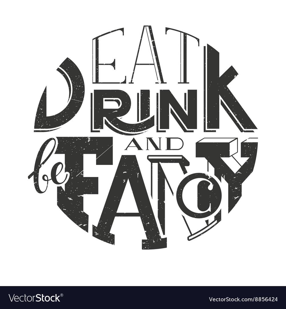 Poster lettering inscription Eat drink vector image