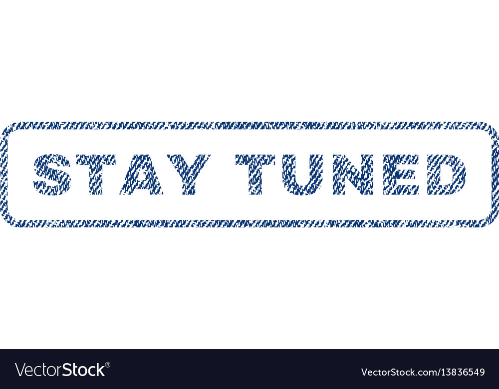 Stay tuned textile stamp vector image