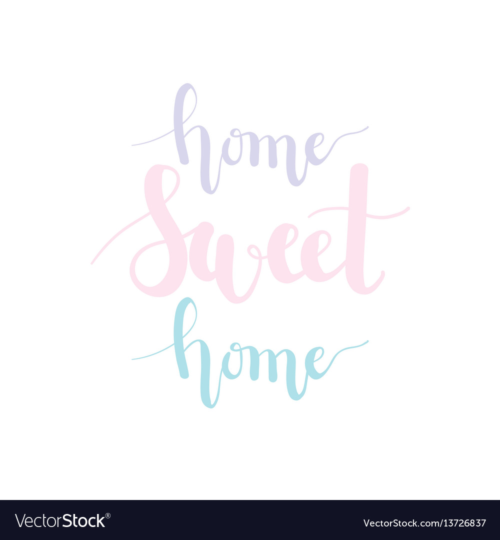 Home sweet home pastel lettering vector image