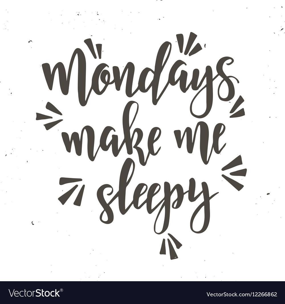Mondays make me sleepy Inspirational Hand vector image