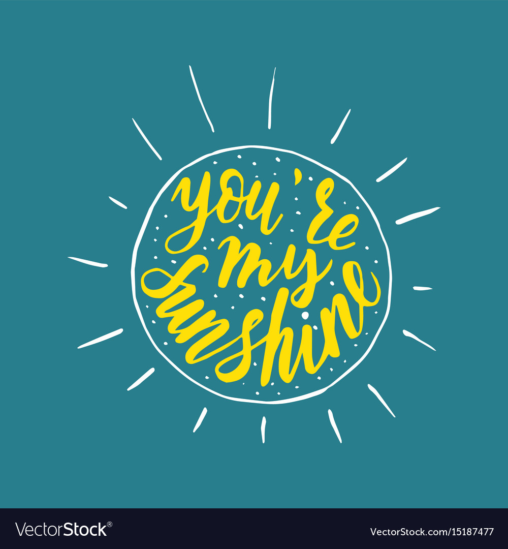 You are my sunshine handwritten quote vector image