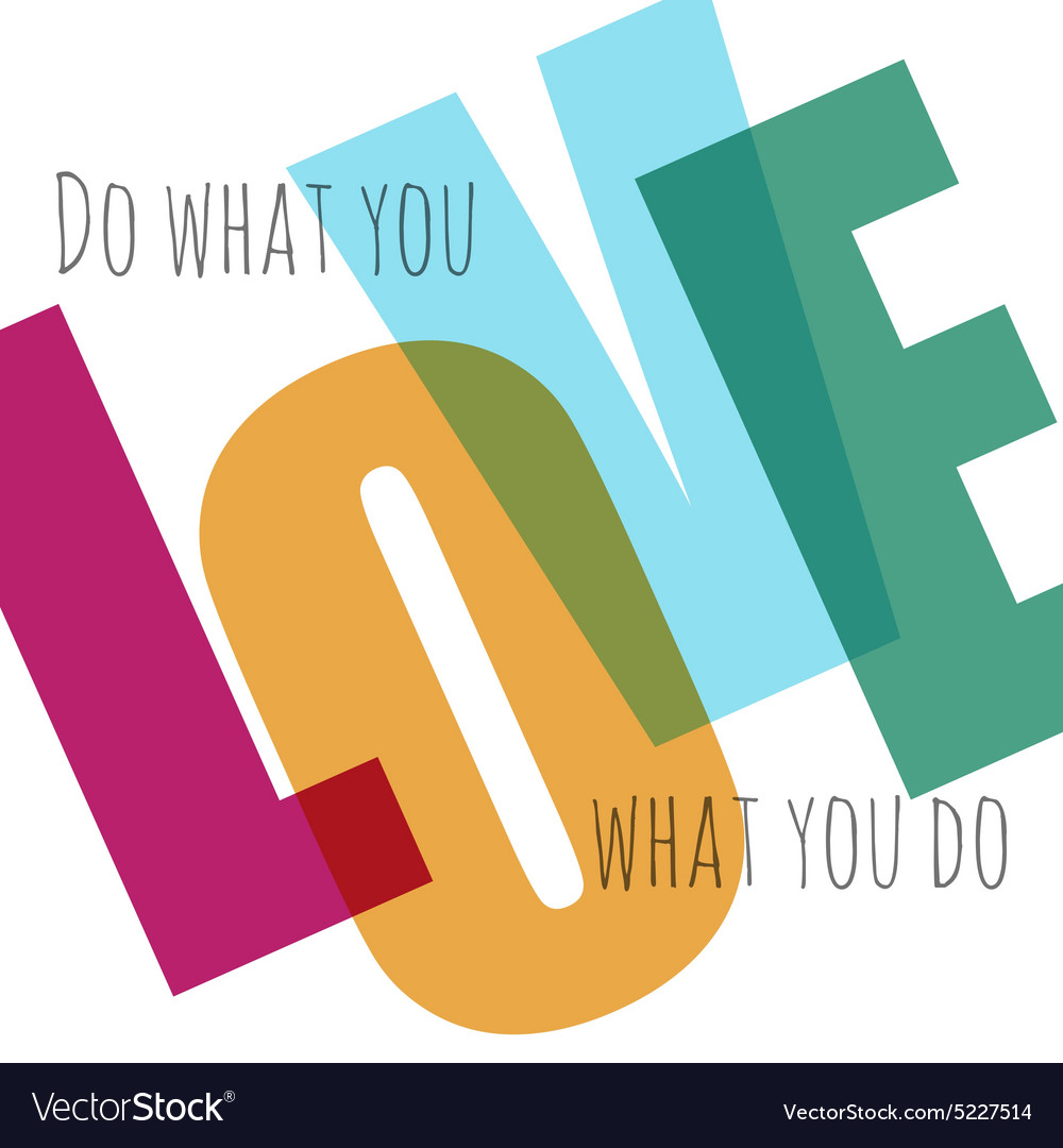 Typographic background Love what you do vector image