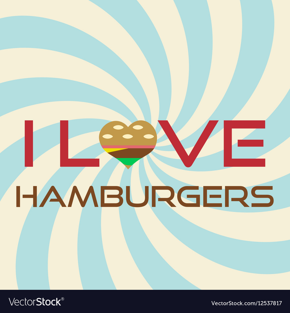 I love hamburgers simple retro background slogan vector image